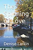 The Spinning of Love: Romantic Short Stories
