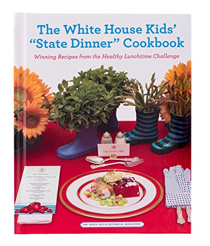 """The White House Kids' """"State Dinner"""" Cookbook: Winning Recipes from the Healthy Lunchtime Challenge"""