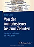 Von der Aufruhrsteuer Bis Zum Zehnten : Fiskalische Raffinessen Aus 5000 Jahren, Sahm, Reiner, 3658057882