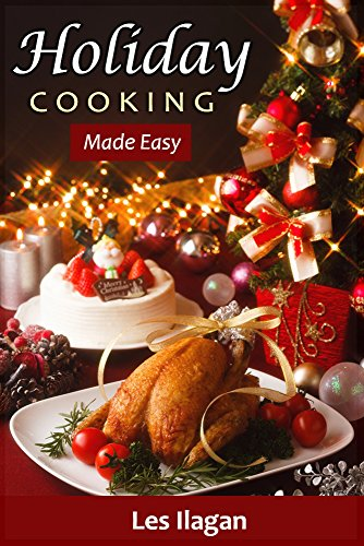 Holiday Cooking Made Easy: Thanksgiving and Christmas Recipes for Beginners by [Ilagan, Les, Content Arcade Publishing]