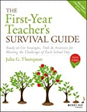 The First-Year Teacher's Survival Guide: Ready-to-Use Strategies, Tools & Activities for Meeting the Challenges of Each School Day (J-B Ed: Survival Guides)