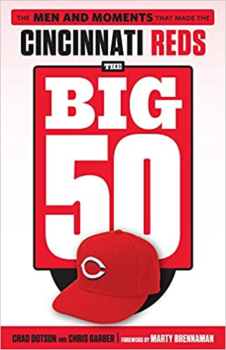 Cincinnati Reds The Big 50 The Men and Moments that Made the Cincinnati Reds