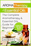 Aromatherapy & Essential Oils: The Complete Aromatherapy & Essential Oils Guide for Beginners (Essential Oils Book, Aromatherapy Book, Essential Oils and Aromatherapy Recipes for Everyone)