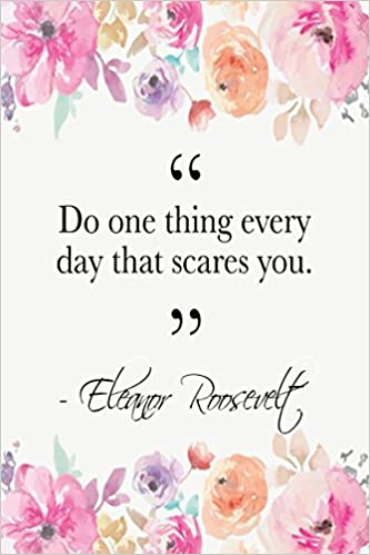 Do One Thing Every Day That Scares You Eleanor Roosevelt Quote