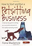 img - for How to Start and Run a Petsitting Business: A Step-by-step Guide to Setting Up a Successful Enterprise in This Rapidly Expanding Market (How to Books) book / textbook / text book