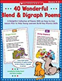 40 Wonderful Blend & Digraph Poems: A Delightful Collection of Poems with an Easy-to-Use Lesson Plan to Help Young Learners Build Key Phonics Skills (Teaching Resources)