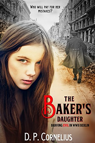 Book: The Baker's Daughter - Braving Evil In WW II Berlin by Douglas P. Cornelius