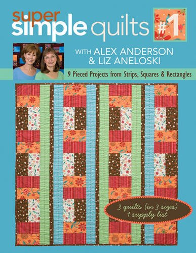 Anderson Quilt - Super Simple Quilts #1 with Alex Anderso: 9 Pieced Projects from Strips, Squares & Rectangles