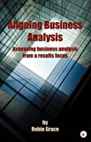 Aligning Business Analysis, Robin Grace, 1897312563