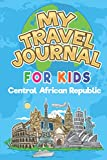 My Travel Journal for Kids Central African Republic: 6x9 Children Travel Notebook and Diary I Fill out and Draw I With prompts I Perfect Goft for your ... for your holidays in Central African Republic
