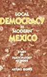 Local Democracy in Modern Mexico : A Study in Participatory Methods, Flores, Arturo, 0954316134