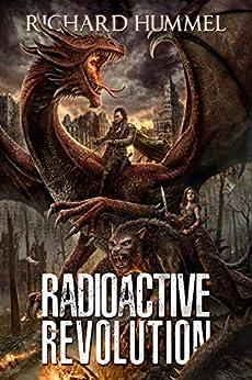 Radioactive Revolution: A Dystopian, Post-Apocalyptic Adventure by [Hummel, Richard]