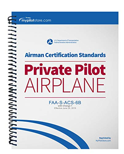 - FAA Airman Certification Standards (ACS) - Private Pilot Airplane FAA-S-ACS-6B Change 1 Spiral Bound