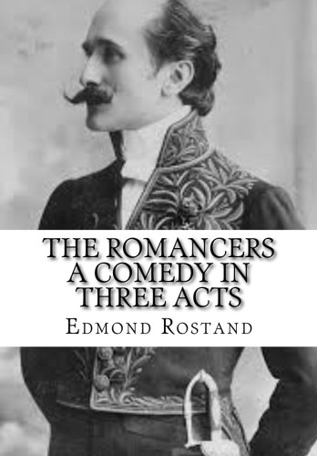 The Romancers A Comedy in Three Acts