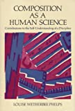 Composition as a Human Science : Contributions to the Self-Understanding of a Discipline, Phelps, Louise W., 0195042697