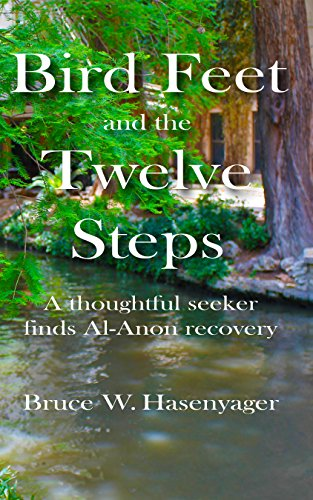 Download for free Bird Feet and the Twelve Steps: A thoughtful seeker finds Al-Anon recovery