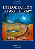 Introduction to Art Therapy : Faith in the Product, Moon, Bruce L., 0398077967