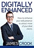 img - for Digitally Enhanced: How To Enhance Your Web Presence To Attract More Of Your Ideal Clients by James Crook (2015-09-01) book / textbook / text book