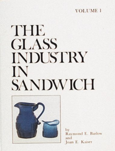 - The Glass Industry in Sandwich (The Glass Industry in Sandwich Series , Vol 1)