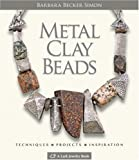 Metal Clay Beads: Techniques, Projects, Inspiration (Lark Jewelry & Beading)