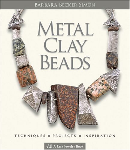 Metal Clay Beads: Techniques, Projects, Inspiration (Lark Jewelry & Beading) by Brand: Lark Books