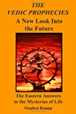 The Vedic Prophecies - A New Look into the Future, Stephen Knapp, 1461002249