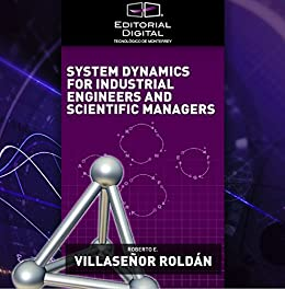 System Dynamics for Industrial Engineers and Scientific Managers (English Edition) de [Roldán, Roberto E. Villaseñor]