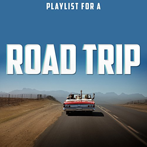 Playlist for a Road Trip - Trip Road Playlist