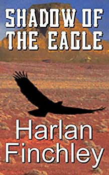 Shadow of the Eagle (The Legend of Boot Hill Book 1) by [Finchley, Harlan]