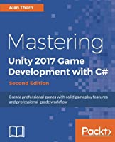 Mastering Unity 2017 Game Development with C#, 2nd Edition Front Cover
