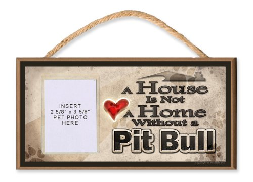 (A House is Not a Home without a Pit Bull Wooden Dog Sign with Clear Insert for Your Pet Photo)