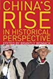 China's Rise in Historical Perspective, Womack, Brantly, 0742567222