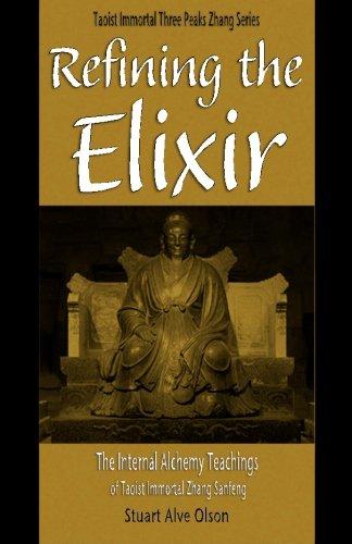 Refining the Elixir: The Internal Alchemy Teachings of Taoist Immortal Zhang Sanfeng (Daoist Immortal Three Peaks Zhang Series)