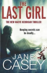 The Last Girl: (Maeve Kerrigan 3) by Casey, Jane (2012)
