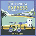 The Riviera Express: A Miss Dimont Mystery, Book 1 Audiobook by TP Fielden Narrated by Eve Karpf