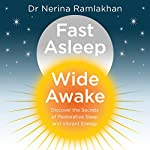 Fast Asleep, Wide Awake: Discover the Secrets of Restorative Sleep and Vibrant Energy | Dr Nerina Ramlakhan