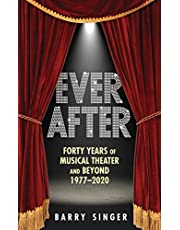 Ever After: Forty Years of Musical Theater and Beyond 1977–2020