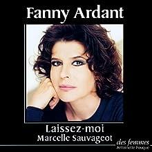 Laissez-moi | Livre audio Auteur(s) : Marcelle Sauvageot Narrateur(s) : Fanny Ardant