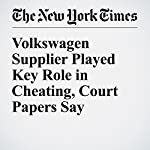 Volkswagen Supplier Played Key Role in Cheating, Court Papers Say | Jack Ewing