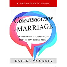 Communication in Marriage: The Secret to Fight Less, Love More, and Create the Happy Marriage You Want