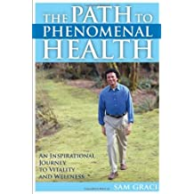 The Path to Phenomenal Health by Sam Graci (2005-10-28)