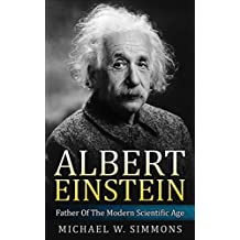Albert Einstein: Father Of The Modern Scientific Age