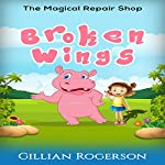 The Magical Repair Shop: Broken Wings | Gillian Rogerson