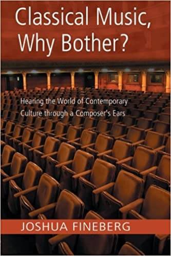 Classical Music, Why Bother?: Hearing the World of Contemporary Culture Through a Composers Ears