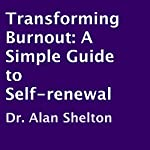 Transforming Burnout: A Simple Guide to Self-Renewal | Dr. Alan Shelton