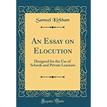 An Essay on Elocution: Designed for the Use of Schools and Private Learners (Classic Reprint)