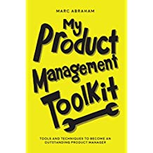 My Product Management Toolkit: Tools and Techniques to Become an Outstanding Product Manager