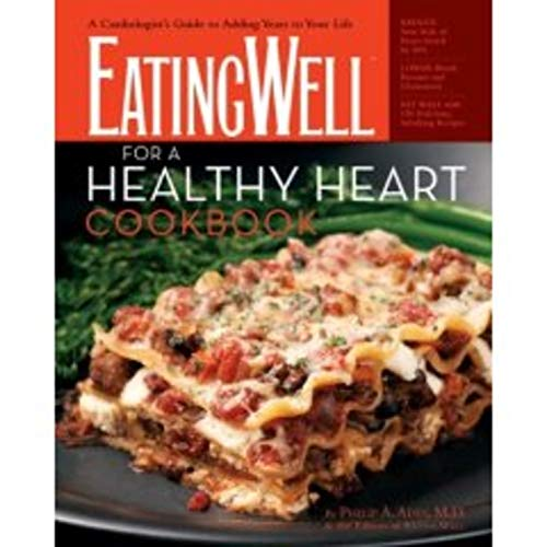 The EatingWell for a Healthy Heart Cookbook: 150 Delicious Recipes for Joyful, Heart-Smart Eating (EatingWell Books) ()