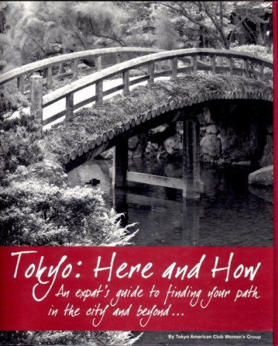 Tokyo: Here and How: An Expat's Guide to Finding Your Path in the City and Beyond. Handbook and Directory. Guidebook. pdf epub
