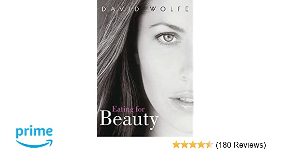 Eating For Beauty David Wolfe 9781556437328 Amazon Com Books